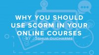 DigitalChalk: Why You Should Use SCORM in Your Online Courses by Joshua Ducharme