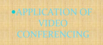Application of Video Conferencing