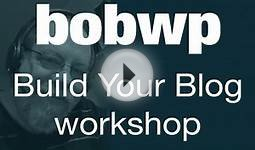Build Your Blog with BobWP Online Course