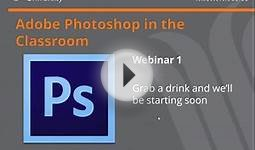 Lecture 1: Free Short Course: Photoshop in the Classroom